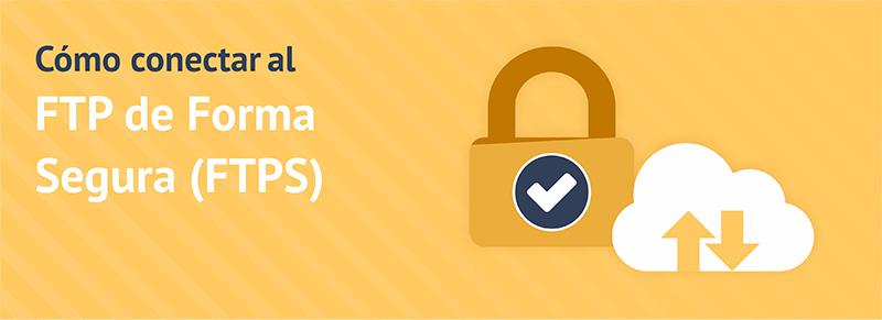 Cómo subir archivos usando FTPS (FTP SSL) de forma segura