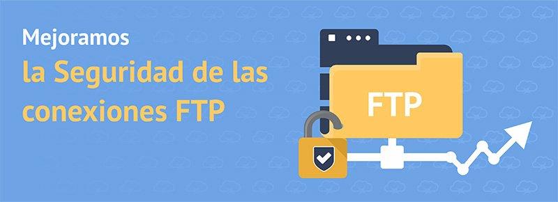 Mejoramos la Seguridad de tus Conexiones FTP
