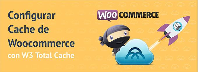 Habilitar Cache en Woocommerce con W3 Total Cache