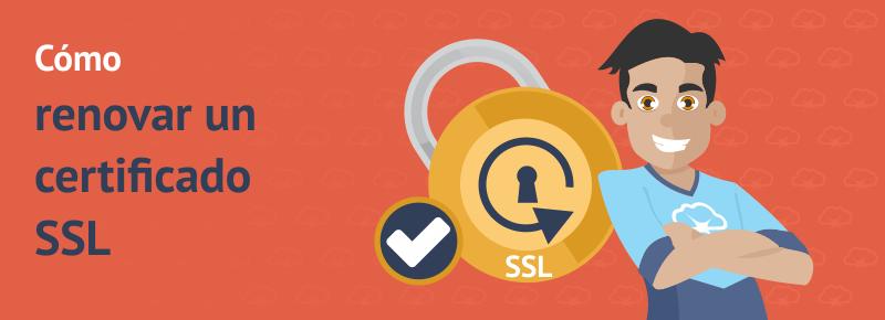 Cómo renovar un Certificado SSL