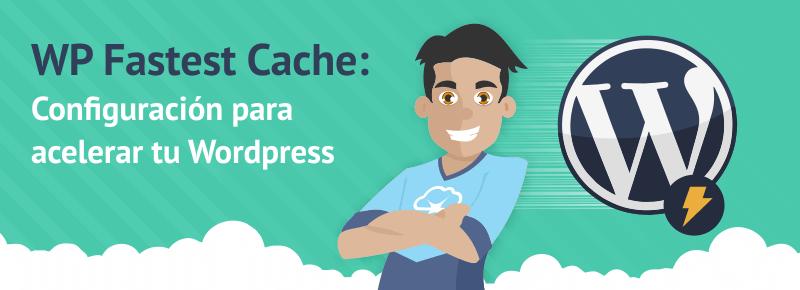 WP Fastest Cache: configuración para acelerar tu WordPress