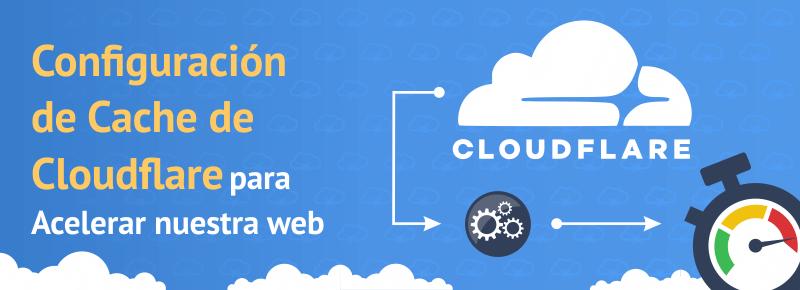 Configuración de Cache de Cloudflare para Acelerar nuestra web