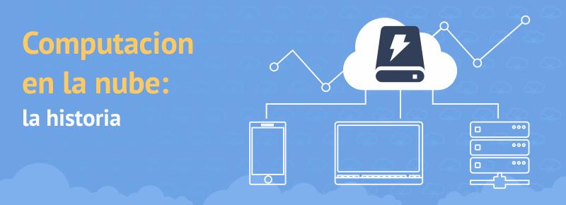 Computacion en la nube: la historia
