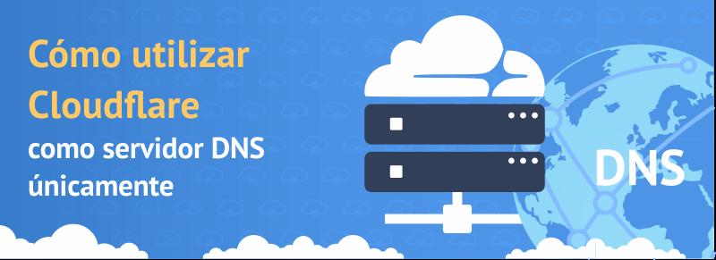 Cómo configurar Cloudflare como servidor DNS únicamente