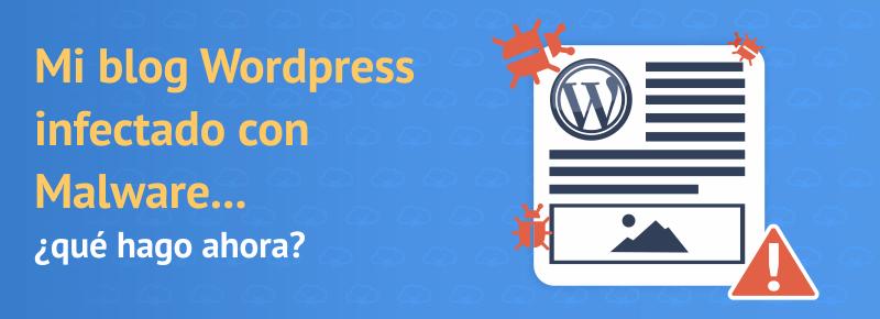 Blog WordPress infectado con Malware… ¿qué hago ahora?