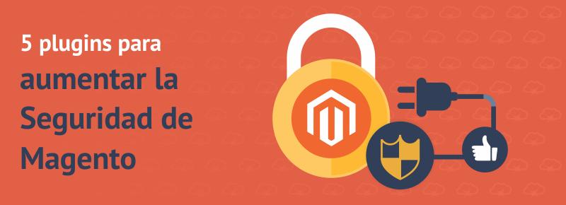 5 plugins para Aumentar la Seguridad de Magento
