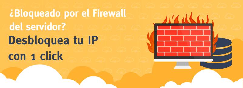 ¿Bloqueado por el Firewall del servidor? Desbloquea tu IP con 1 click