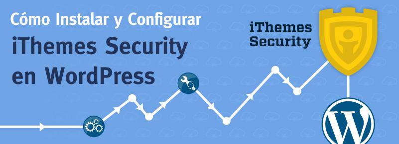 Cómo instalar y configurar iThemes Security en WordPress