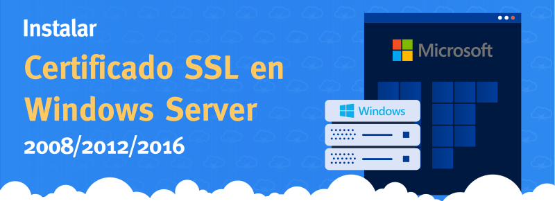 Instalación de un SSL en un servidor Windows Server 2008/2012/2016