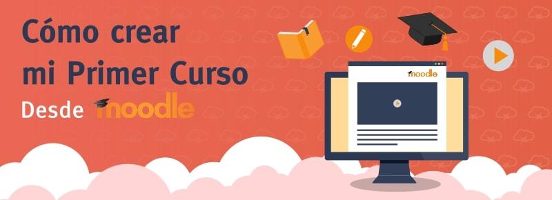 Cómo crear mi primer curso online con Moodle