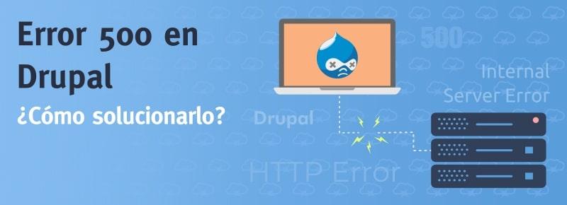 Error 500 en Drupal – ¿Cómo solucionarlo?