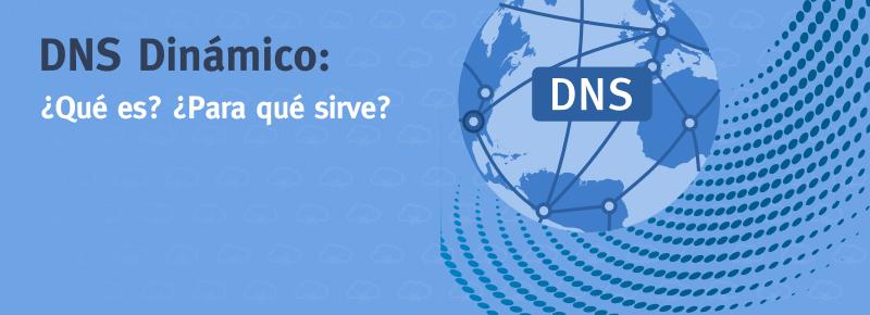 DNS Dinámico: ¿Qué es? ¿Para qué sirve?