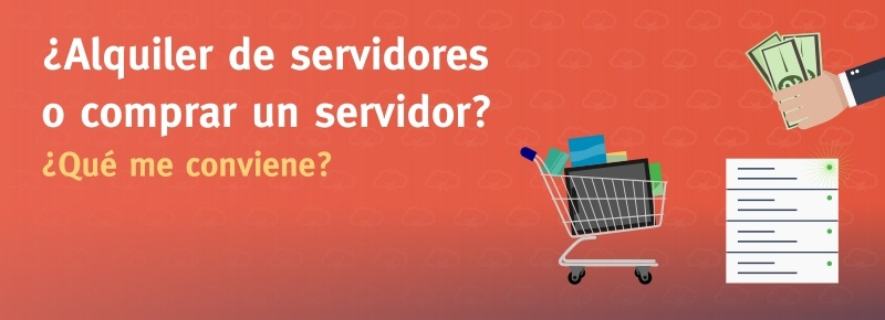 ¿Alquiler de Servidores o Comprar Servidor?
