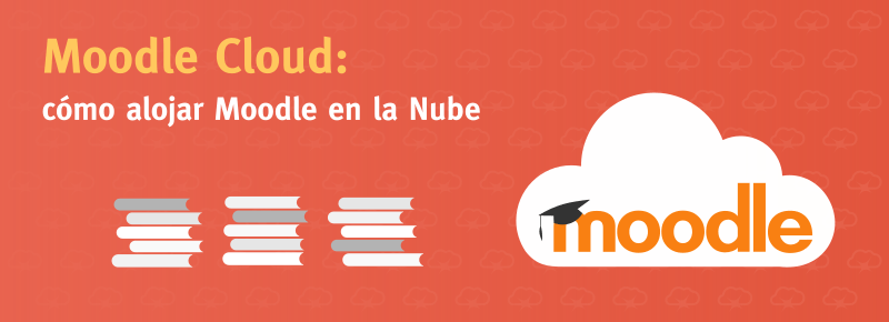 Moodle Cloud: cómo alojar Moodle en la Nube