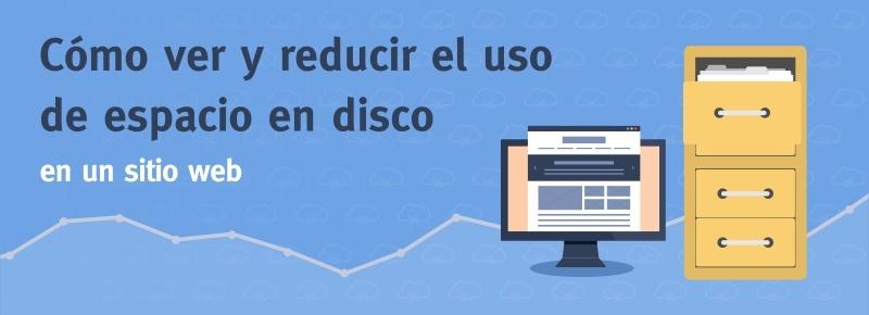 Cómo ver y reducir el uso de espacio de disco en un sitio web