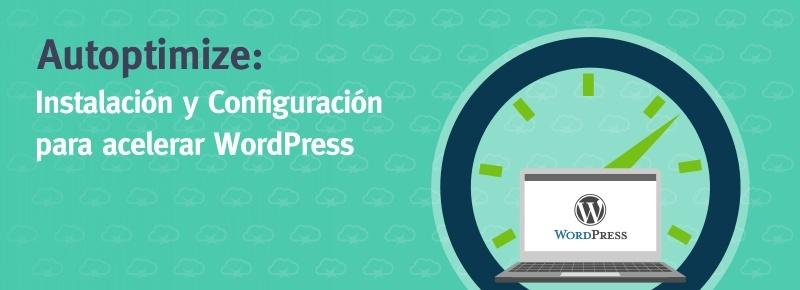 Autoptimize: Instalación y Configuración para acelerar WordPress