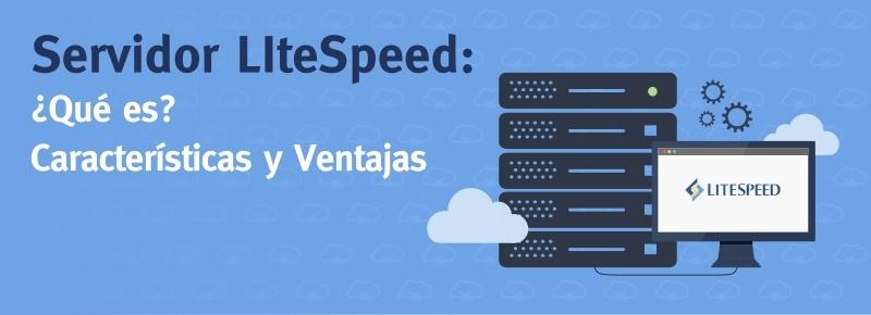 Servidor LiteSpeed: ¿Qué es? Características y Ventajas