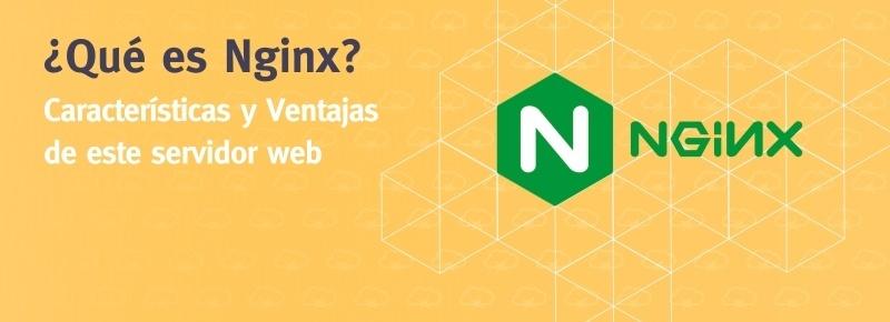 ¿Qué es Nginx? Características, Ventajas e Instalación