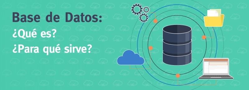 Base de Datos: ¿Qué es? ¿Para qué sirve?