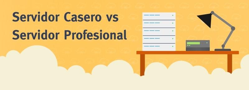 Servidor Casero vs Servidor Profesional