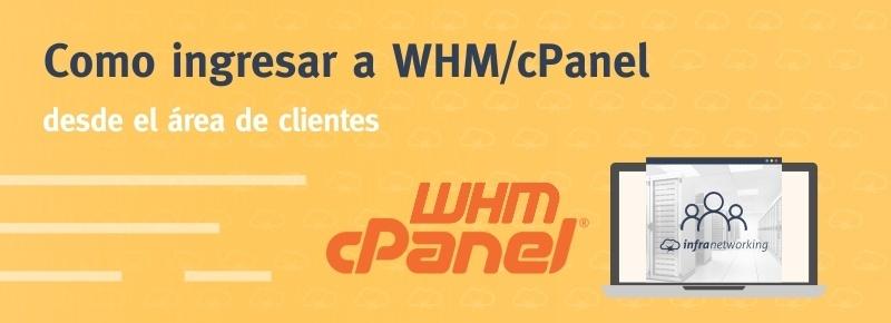 Cómo ingresar WHM/cPanel desde el area de clientes y/o recuperar la contraseña