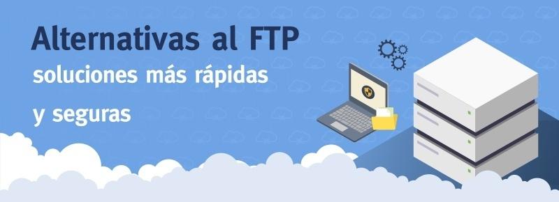 Alternativas al FTP: soluciones más rápidas y seguras