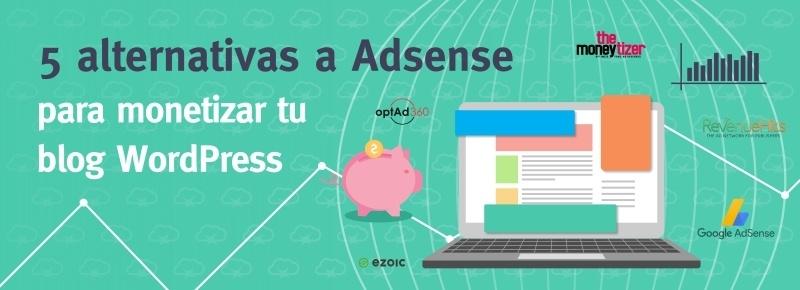 5 alternativas a Adsense para monetizar tu blog WordPress