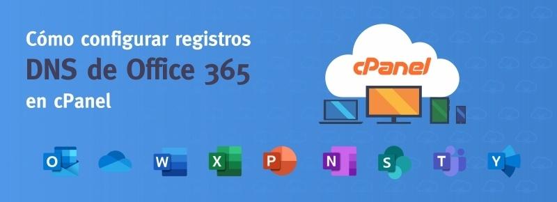 Cómo configurar registros DNS de Office 365 en cPanel