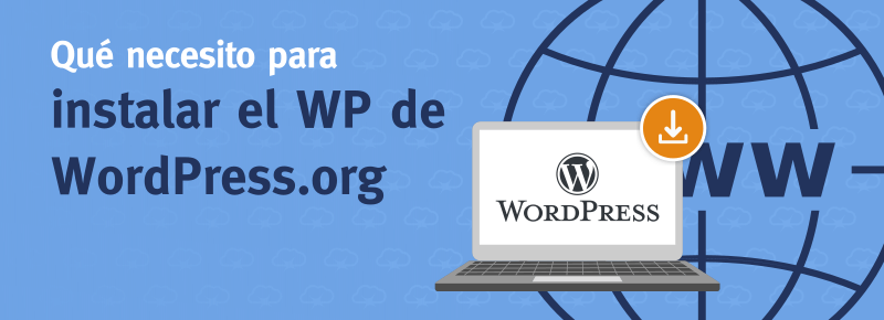 ¿Que necesito para instalar WordPress de WordPress.org?
