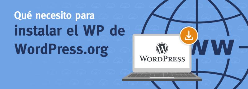 ¿Que necesito para instalar WordPress de WordPress.org?
