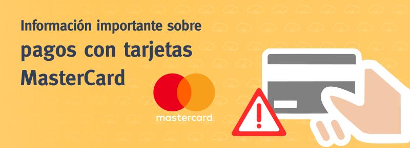 Información importante sobre pagos con tarjetas MasterCard