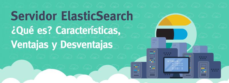 Servidor ElasticSearch: ¿Qué es? Principales Características e Instalación