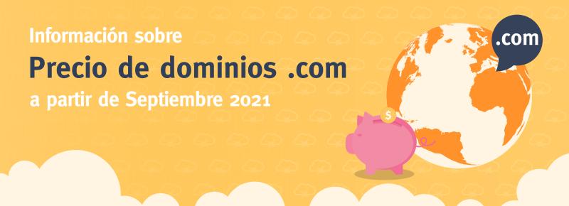 Información sobre precio de dominios .com a partir de Septiembre 2021